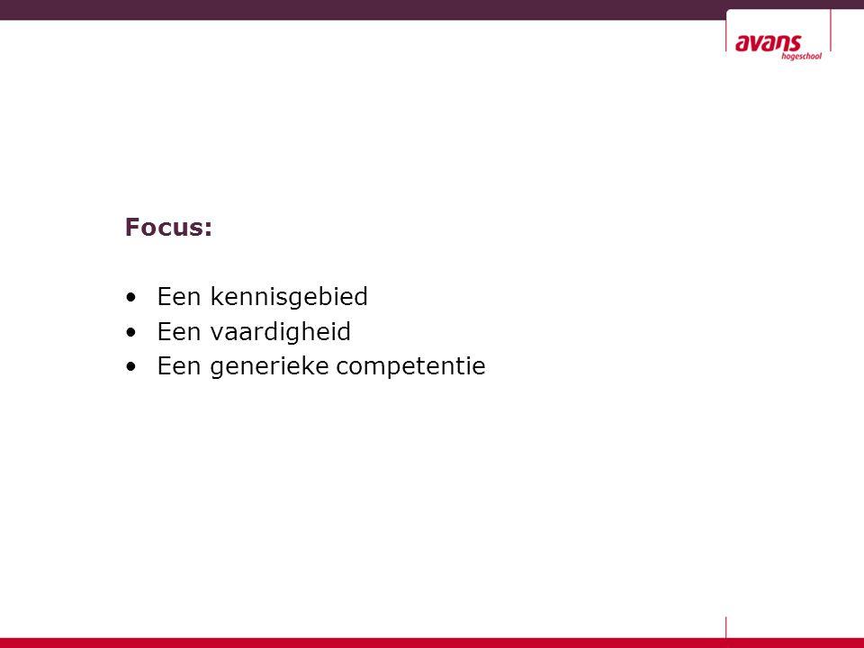 Focus: Een kennisgebied Een vaardigheid Een generieke competentie