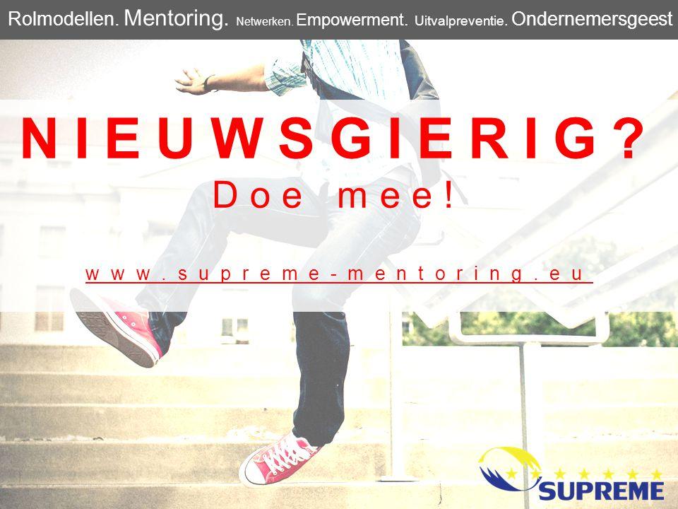 NIEUWSGIERIG? Doe mee! www.supreme-mentoring.eu Rolmodellen. Mentoring. Netwerken. Empowerment. Uitvalpreventie. Ondernemersgeest