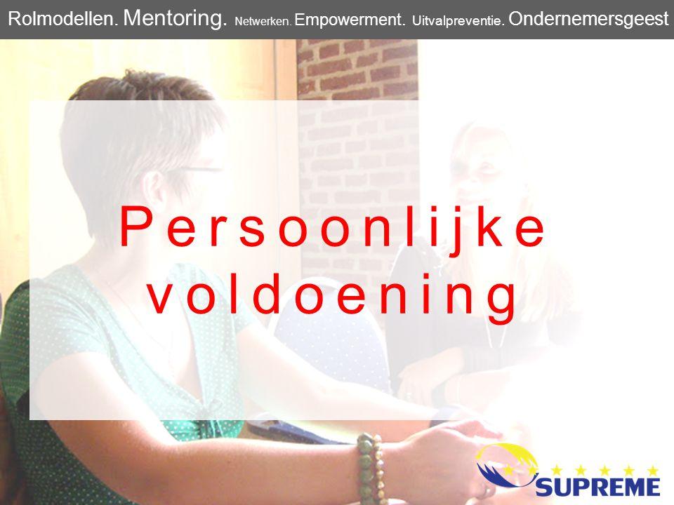 Persoonlijke voldoening Rolmodellen. Mentoring. Netwerken. Empowerment. Uitvalpreventie. Ondernemersgeest