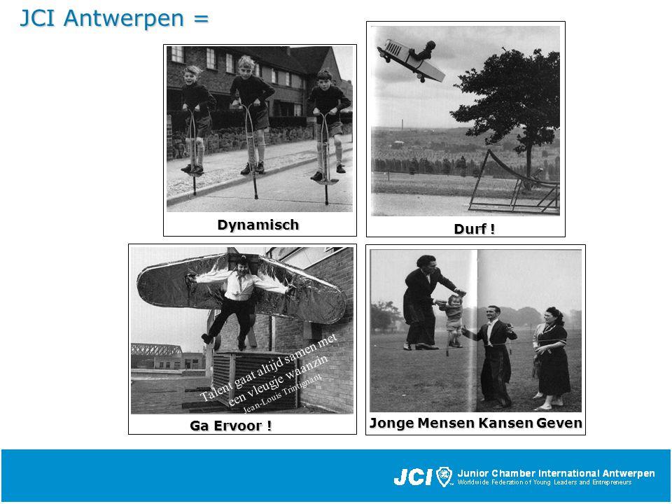 JCI Antwerpen = Dynamisch Durf . Jonge Mensen Kansen Geven Ga Ervoor .
