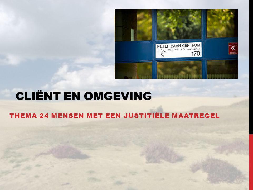 CLIËNT EN OMGEVING THEMA 24 MENSEN MET EEN JUSTITIËLE MAATREGEL