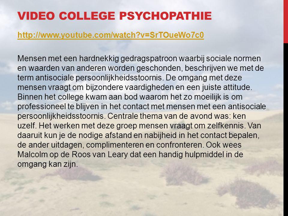 VIDEO COLLEGE PSYCHOPATHIE http://www.youtube.com/watch?v=SrTOueWo7c0 Mensen met een hardnekkig gedragspatroon waarbij sociale normen en waarden van a