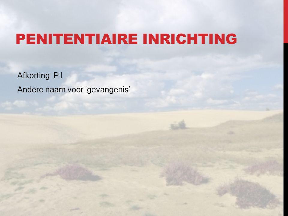 PENITENTIAIRE INRICHTING Afkorting: P.I. Andere naam voor 'gevangenis'