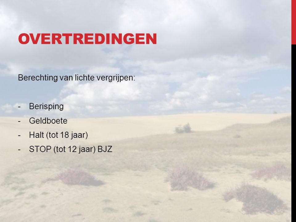 OVERTREDINGEN Berechting van lichte vergrijpen: -Berisping -Geldboete -Halt (tot 18 jaar) -STOP (tot 12 jaar) BJZ