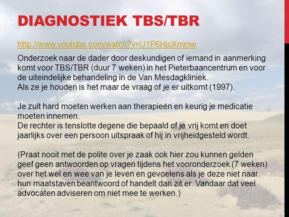 DIAGNOSTIEK TBS/TBR http://www.youtube.com/watch?v=U1P6HjcXmmw Onderzoek naar de dader door deskundigen of iemand in aanmerking komt voor TBS/TBR (duu