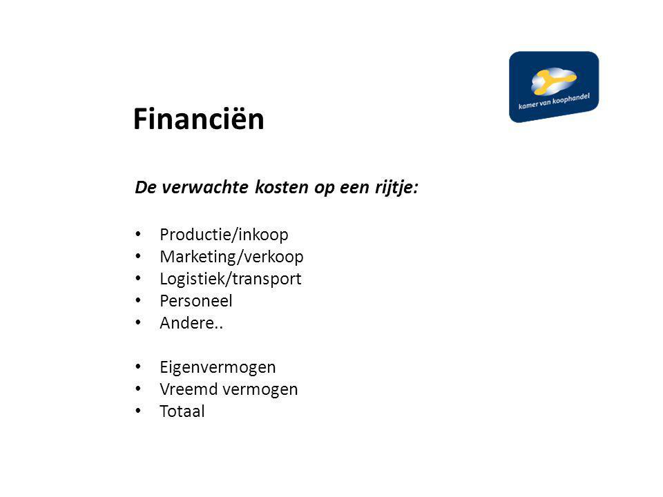 Financiën De verwachte kosten op een rijtje: Productie/inkoop Marketing/verkoop Logistiek/transport Personeel Andere..
