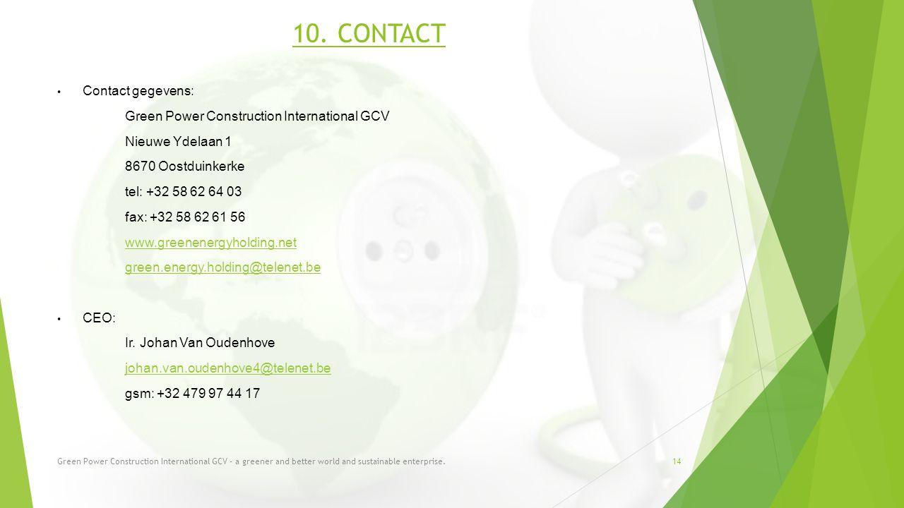 10. CONTACT Contact gegevens: Green Power Construction International GCV Nieuwe Ydelaan 1 8670 Oostduinkerke tel: +32 58 62 64 03 fax: +32 58 62 61 56