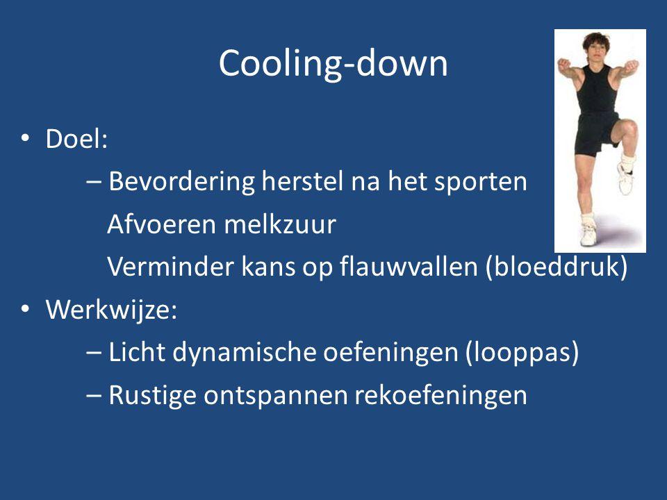 Cooling-down Doel: – Bevordering herstel na het sporten Afvoeren melkzuur Verminder kans op flauwvallen (bloeddruk) Werkwijze: – Licht dynamische oefe