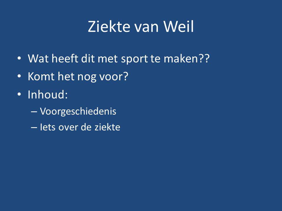 Ziekte van Weil Wat heeft dit met sport te maken?? Komt het nog voor? Inhoud: – Voorgeschiedenis – Iets over de ziekte