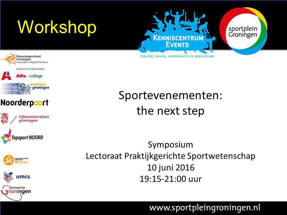 Sportevenementen: the next step Symposium Lectoraat Praktijkgerichte Sportwetenschap 10 juni 2016 19:15-21:00 uur Workshop