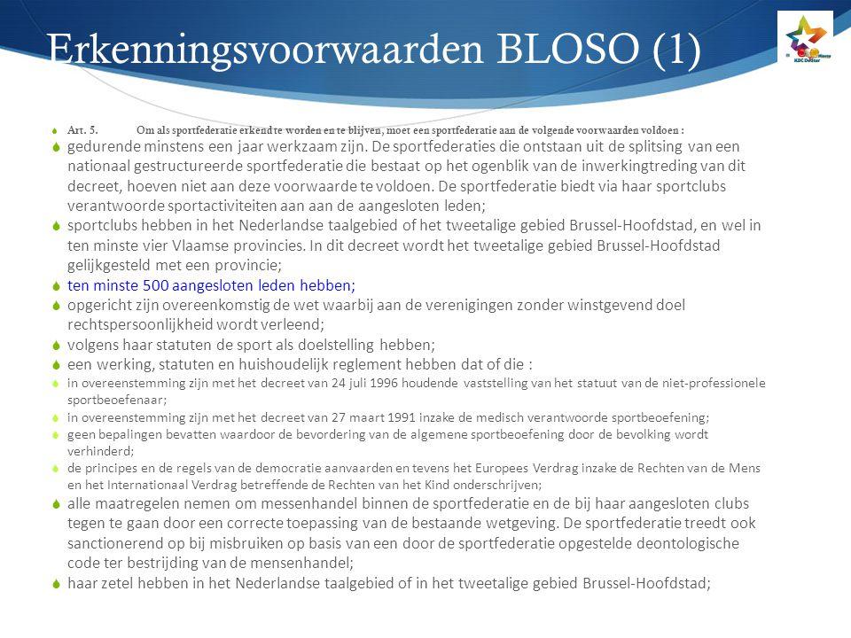 Erkenningsvoorwaarden BLOSO (1)  Art. 5. Om als sportfederatie erkend te worden en te blijven, moet een sportfederatie aan de volgende voorwaarden vo