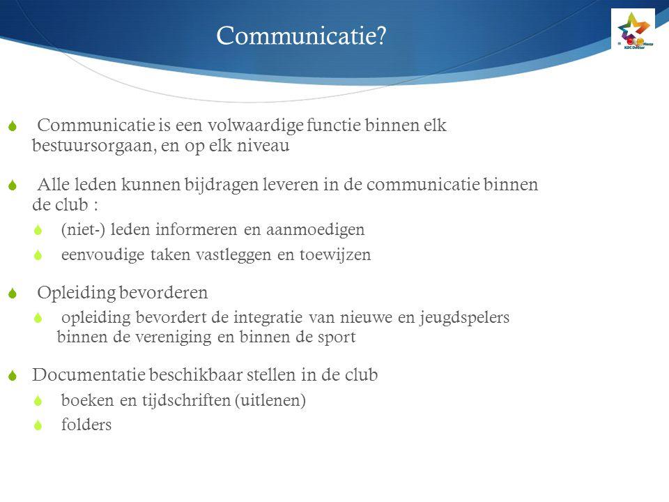 Communicatie?  Communicatie is een volwaardige functie binnen elk bestuursorgaan, en op elk niveau  Alle leden kunnen bijdragen leveren in de commun