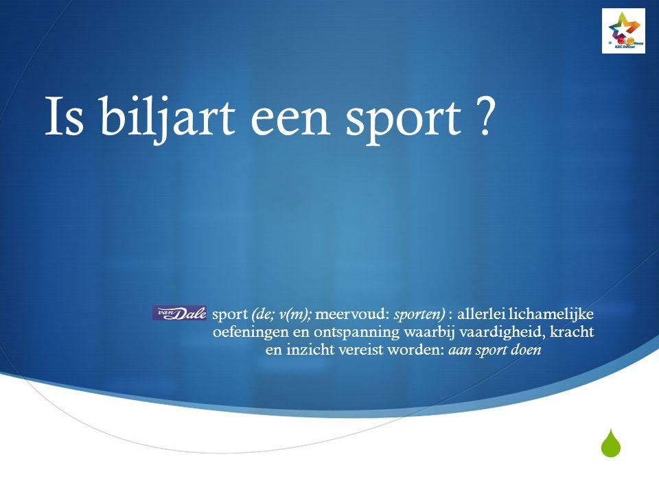  Is biljart een sport ? sport (de; v(m); meervoud: sporten) : allerlei lichamelijke oefeningen en ontspanning waarbij vaardigheid, kracht en inzicht