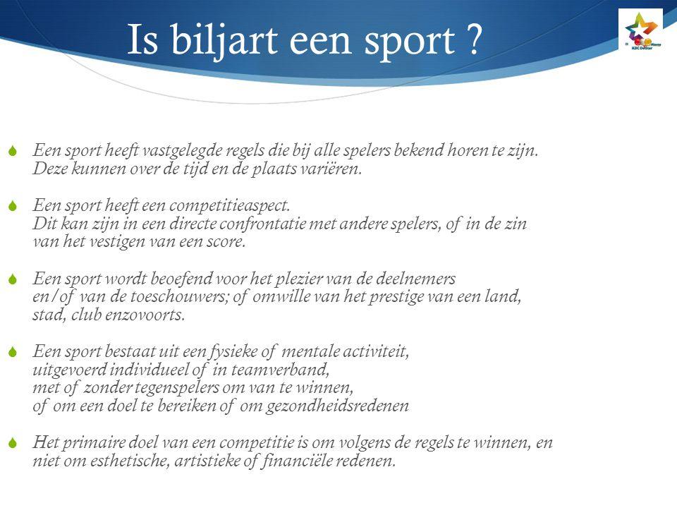 Is biljart een sport ?  Een sport heeft vastgelegde regels die bij alle spelers bekend horen te zijn. Deze kunnen over de tijd en de plaats variëren.