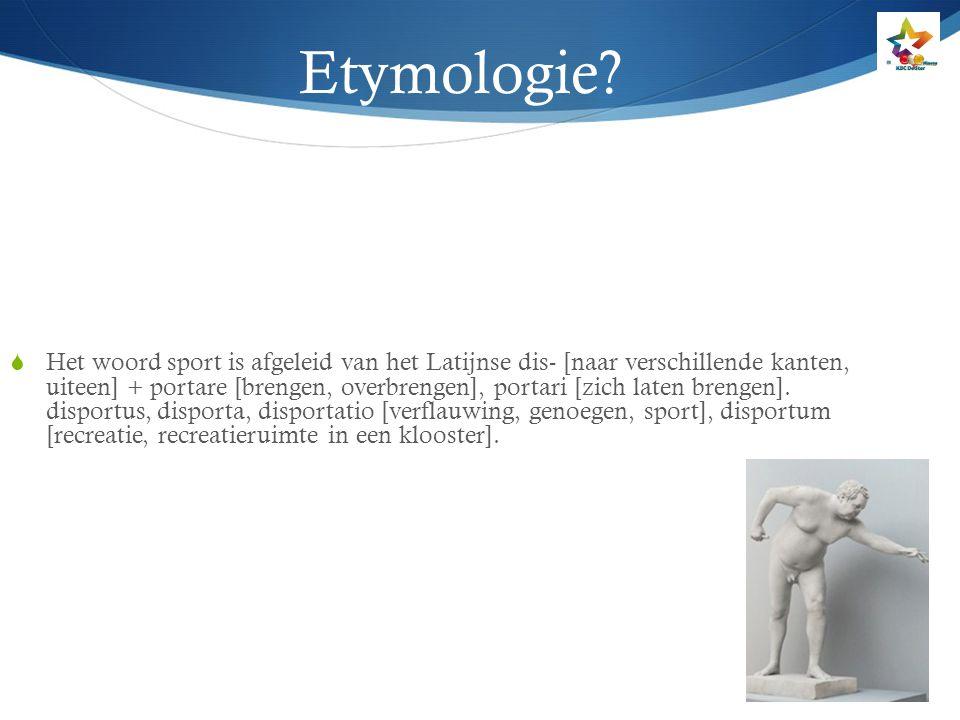 Etymologie?  Het woord sport is afgeleid van het Latijnse dis- [naar verschillende kanten, uiteen] + portare [brengen, overbrengen], portari [zich la