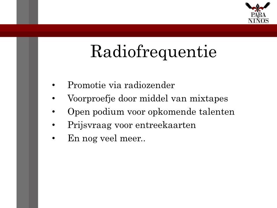 Radiofrequentie Promotie via radiozender Voorproefje door middel van mixtapes Open podium voor opkomende talenten Prijsvraag voor entreekaarten En nog veel meer..
