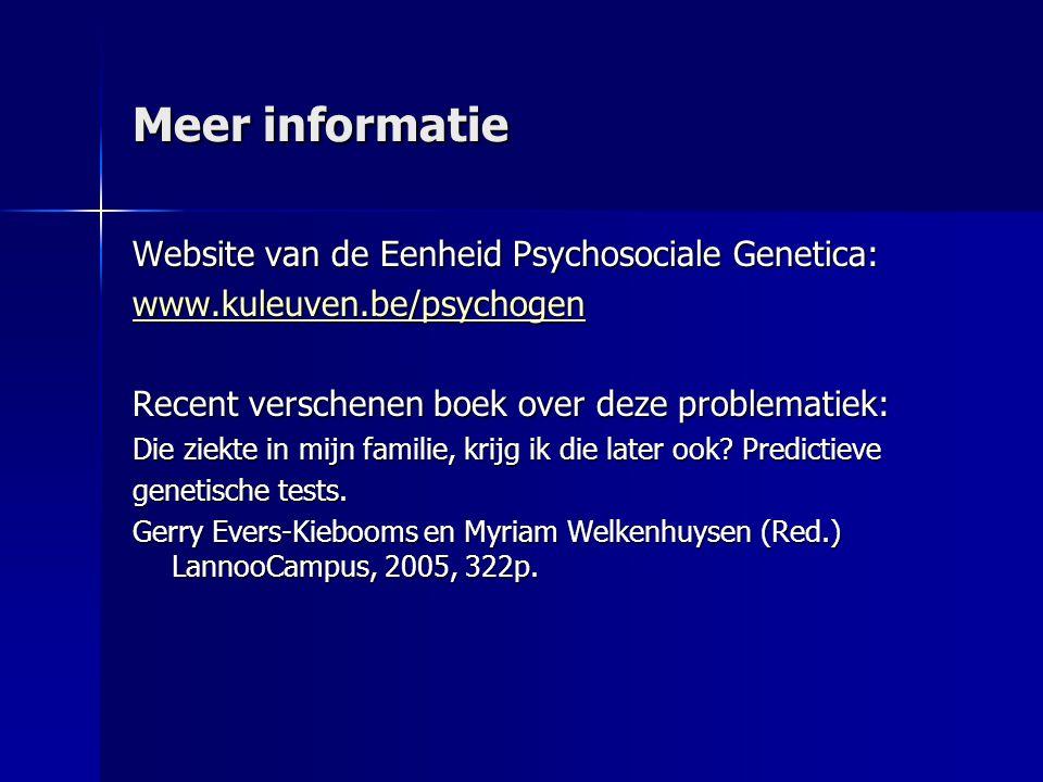 Meer informatie Website van de Eenheid Psychosociale Genetica: www.kuleuven.be/psychogen Recent verschenen boek over deze problematiek: Die ziekte in