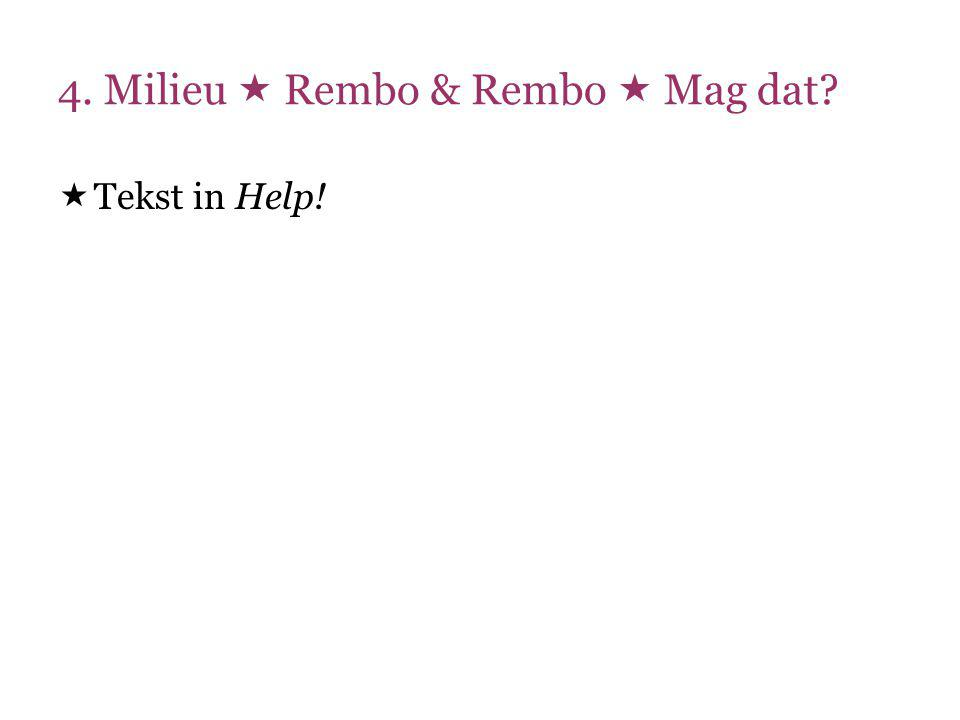 4. Milieu  Rembo & Rembo  Mag dat?  Tekst in Help!