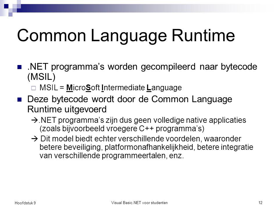 Hoofdstuk 9 Visual Basic.NET voor studenten12 Common Language Runtime.NET programma's worden gecompileerd naar bytecode (MSIL)  MSIL = MicroSoft Inte