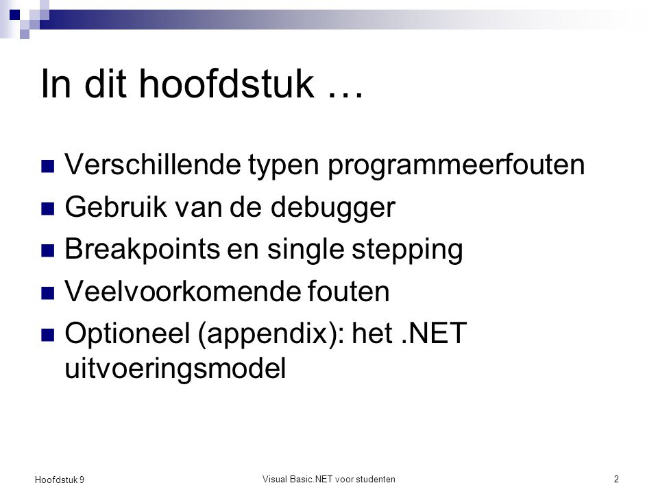 Hoofdstuk 9 Visual Basic.NET voor studenten13 CLR componenten.NET Framework Class Library Support Thread Support COM Marshaler Type Checker Exception Manager MSIL to Native CompilersCodeManagerGarbageCollection Security Engine Debugger Class Loader