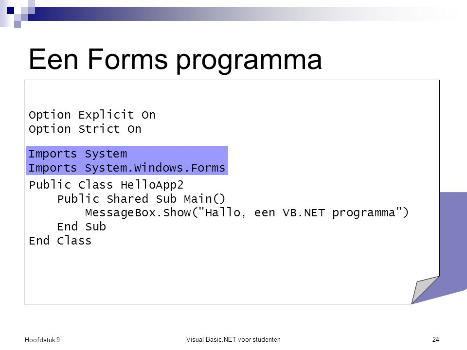 Hoofdstuk 9 Visual Basic.NET voor studenten24 Een Forms programma Option Explicit On Option Strict On Imports System.Windows.Forms Public Class HelloA
