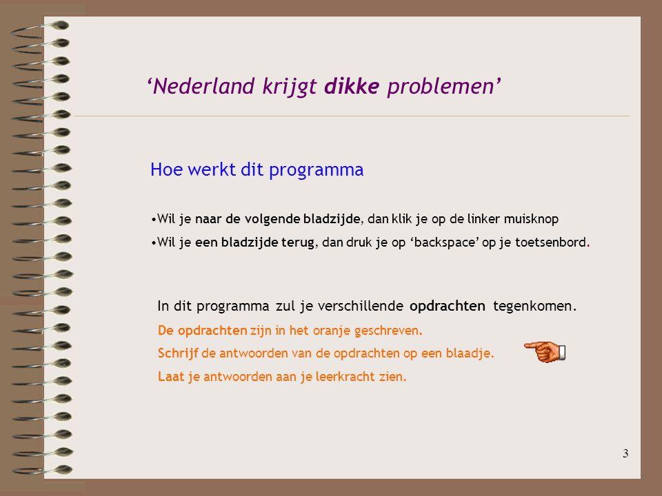 4 Voorwoord Interessante links www.eettest.nl www.gezondebasis.nl www.voedingscentrum.nl www.becel.nl/live/nl-nl/elnk-c-vmeter Welkom bij het programma, 'Nederland krijgt dikke problemen'.