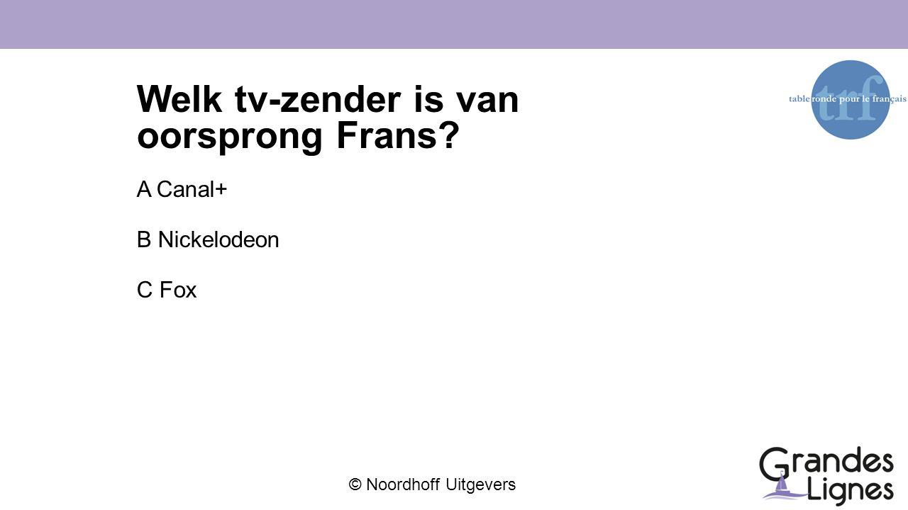 © Noordhoff Uitgevers Welk tv-zender is van oorsprong Frans? A Canal+ B Nickelodeon C Fox