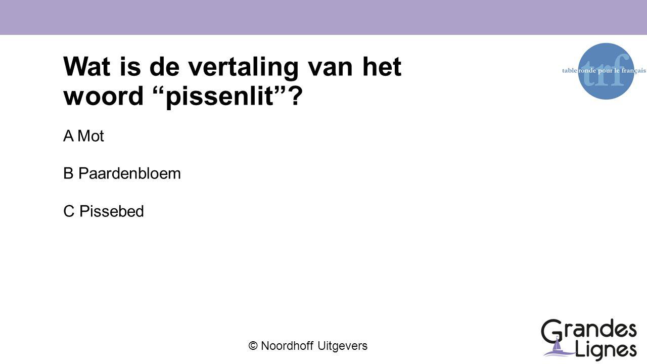 """© Noordhoff Uitgevers Wat is de vertaling van het woord """"pissenlit""""? A Mot B Paardenbloem C Pissebed"""