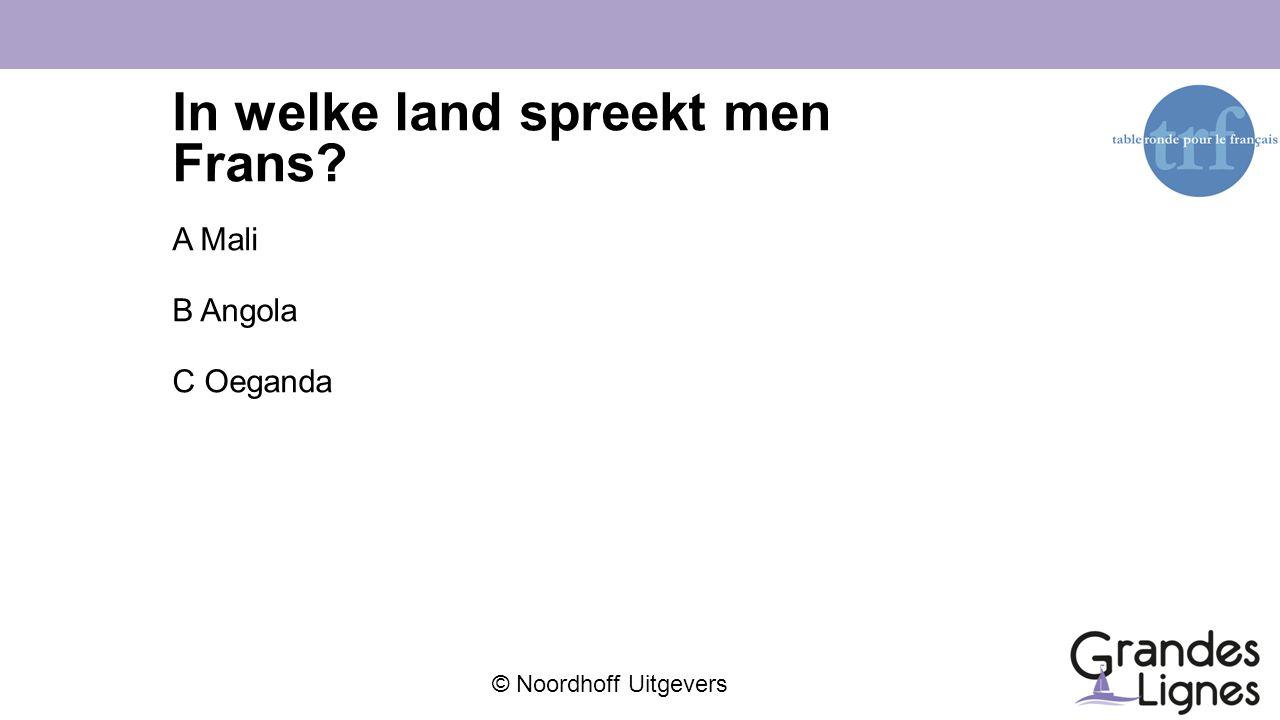 © Noordhoff Uitgevers In welke land spreekt men Frans? A Mali B Angola C Oeganda