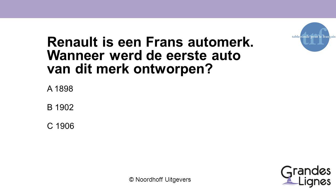 © Noordhoff Uitgevers Renault is een Frans automerk. Wanneer werd de eerste auto van dit merk ontworpen? A 1898 B 1902 C 1906