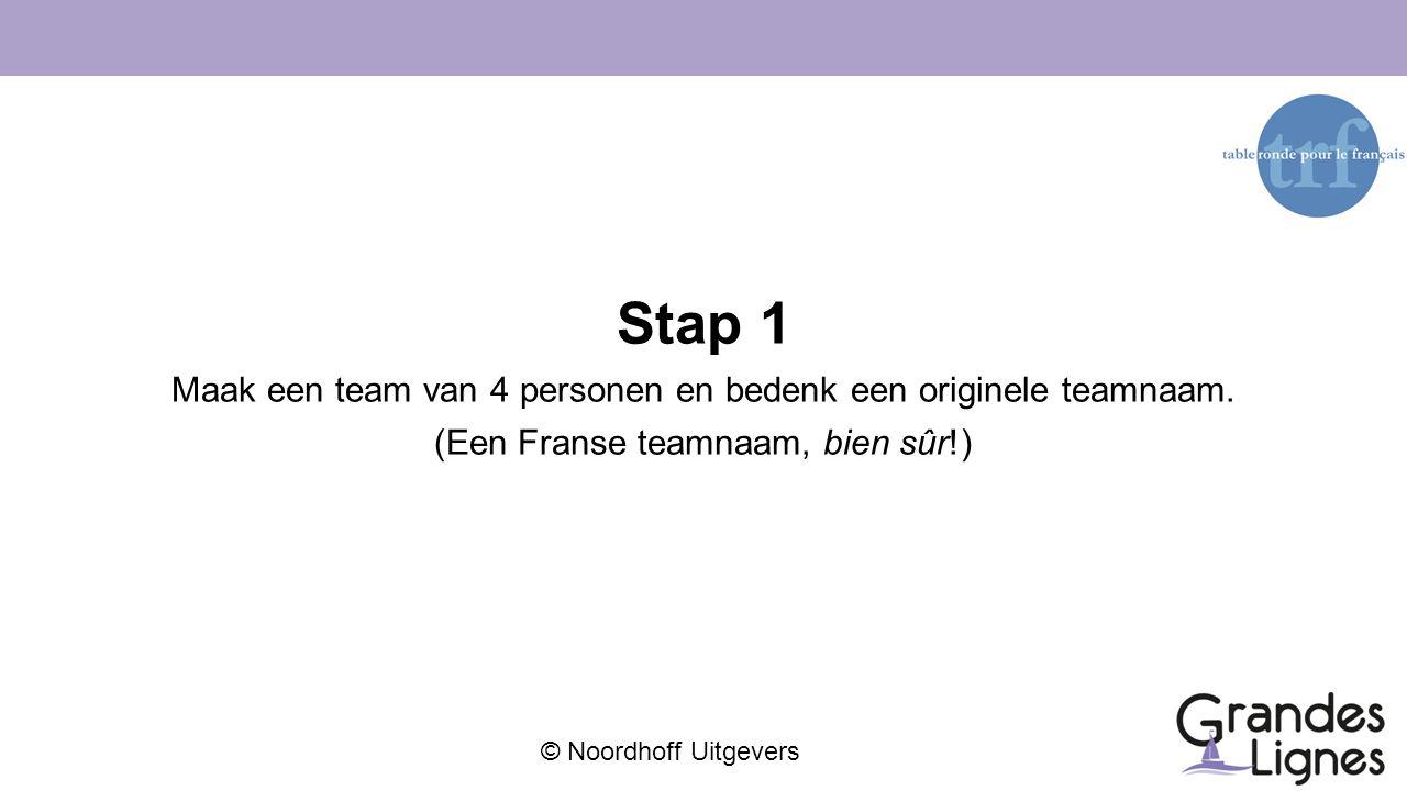 © Noordhoff Uitgevers Stap 1 Maak een team van 4 personen en bedenk een originele teamnaam. (Een Franse teamnaam, bien sûr!)