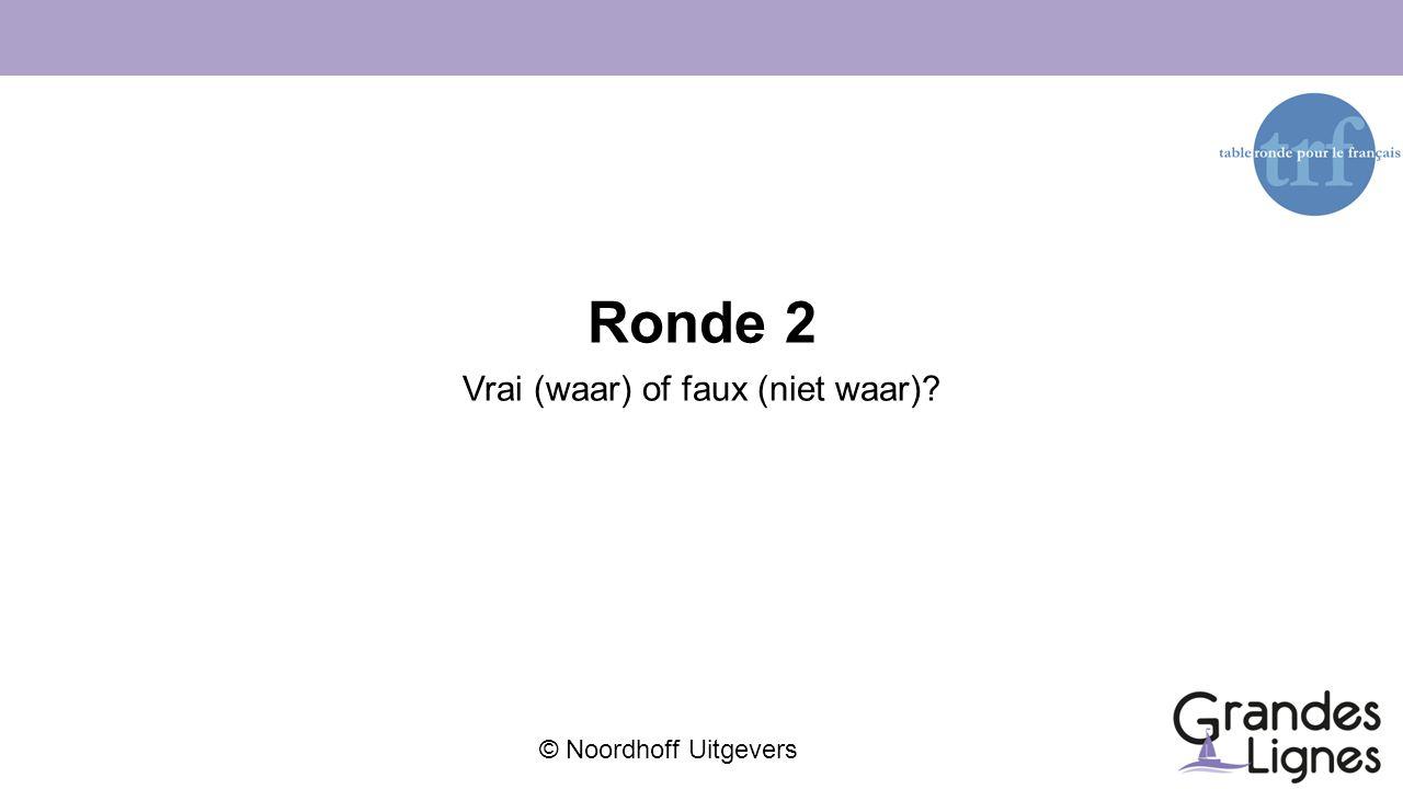 © Noordhoff Uitgevers Ronde 2 Vrai (waar) of faux (niet waar)?
