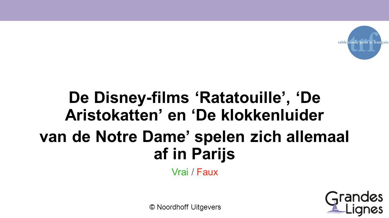 © Noordhoff Uitgevers De Disney-films 'Ratatouille', 'De Aristokatten' en 'De klokkenluider van de Notre Dame' spelen zich allemaal af in Parijs Vrai