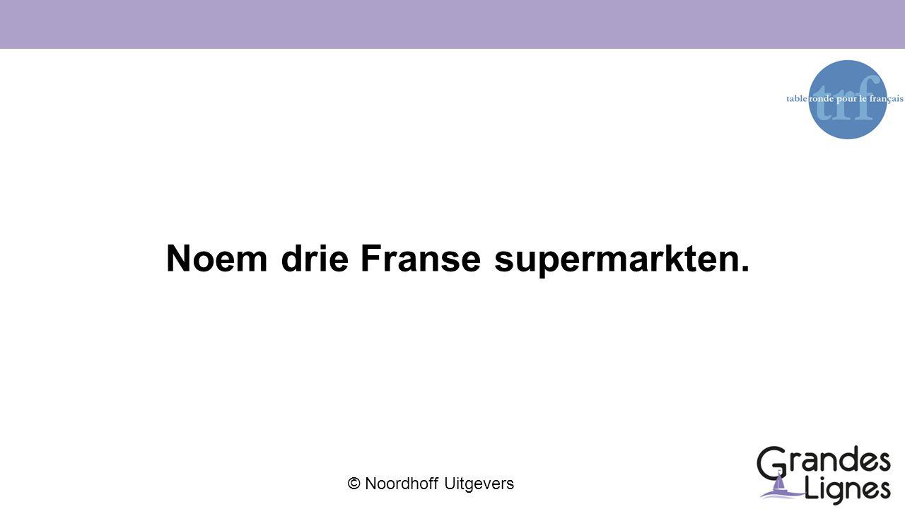 © Noordhoff Uitgevers Noem drie Franse supermarkten.