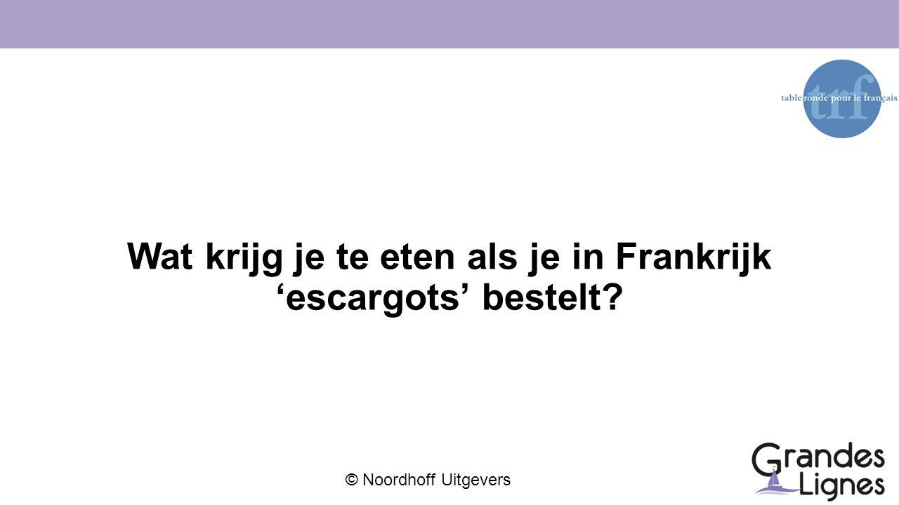 © Noordhoff Uitgevers Wat krijg je te eten als je in Frankrijk 'escargots' bestelt?