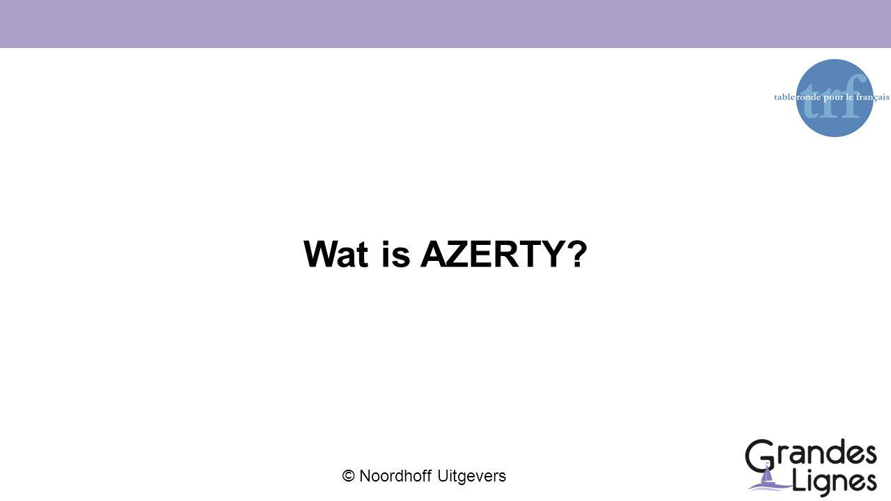© Noordhoff Uitgevers Wat is AZERTY?