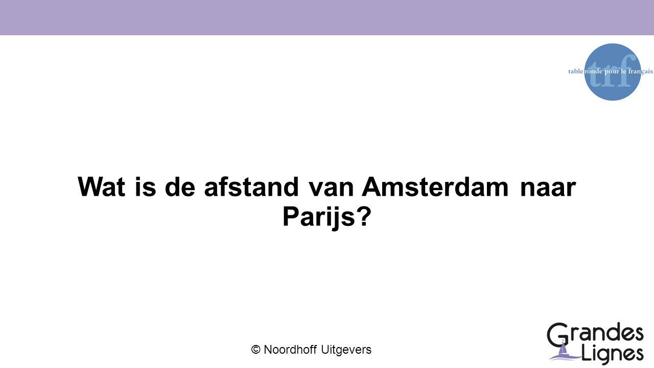 © Noordhoff Uitgevers Wat is de afstand van Amsterdam naar Parijs?