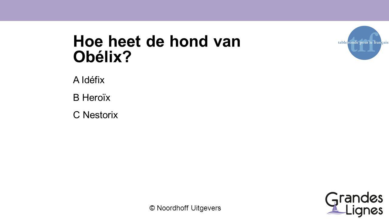 © Noordhoff Uitgevers Hoe heet de hond van Obélix? A Idéfix B Heroïx C Nestorix