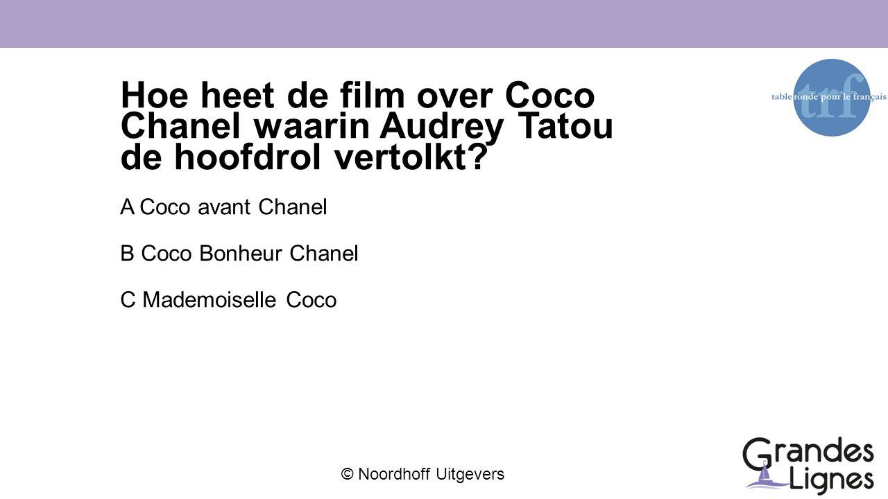 © Noordhoff Uitgevers Hoe heet de film over Coco Chanel waarin Audrey Tatou de hoofdrol vertolkt? A Coco avant Chanel B Coco Bonheur Chanel C Mademois