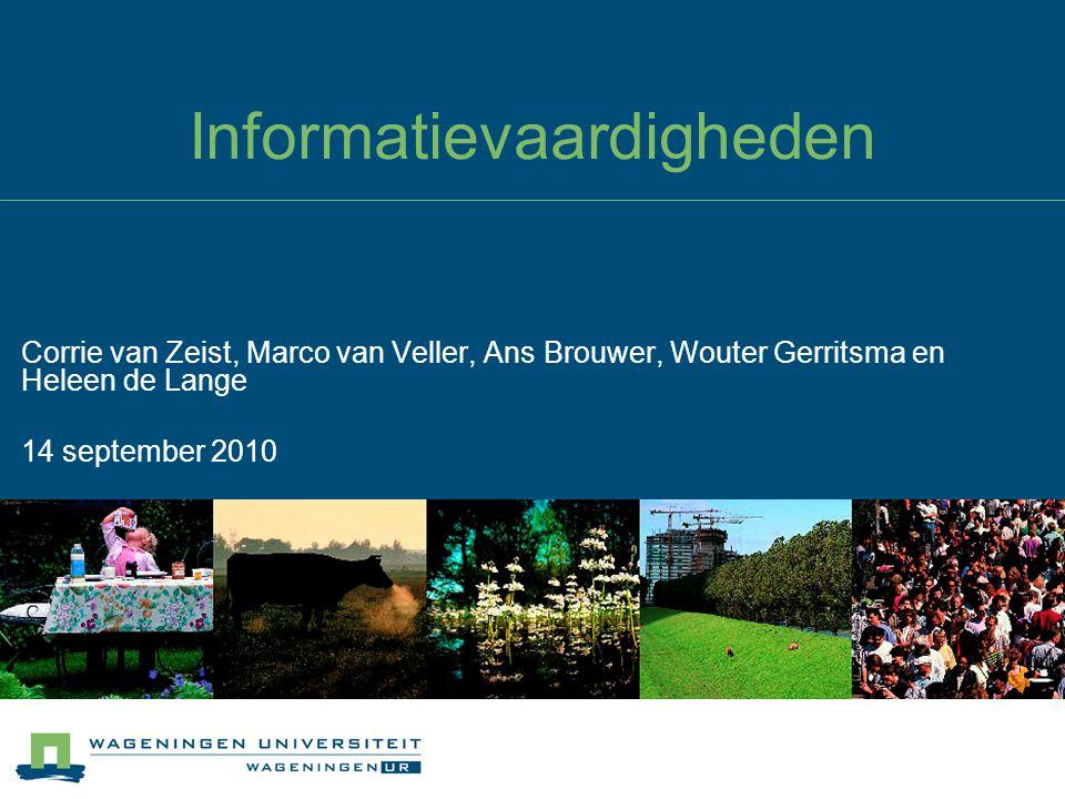 Informatievaardigheden Corrie van Zeist, Marco van Veller, Ans Brouwer, Wouter Gerritsma en Heleen de Lange 14 september 2010