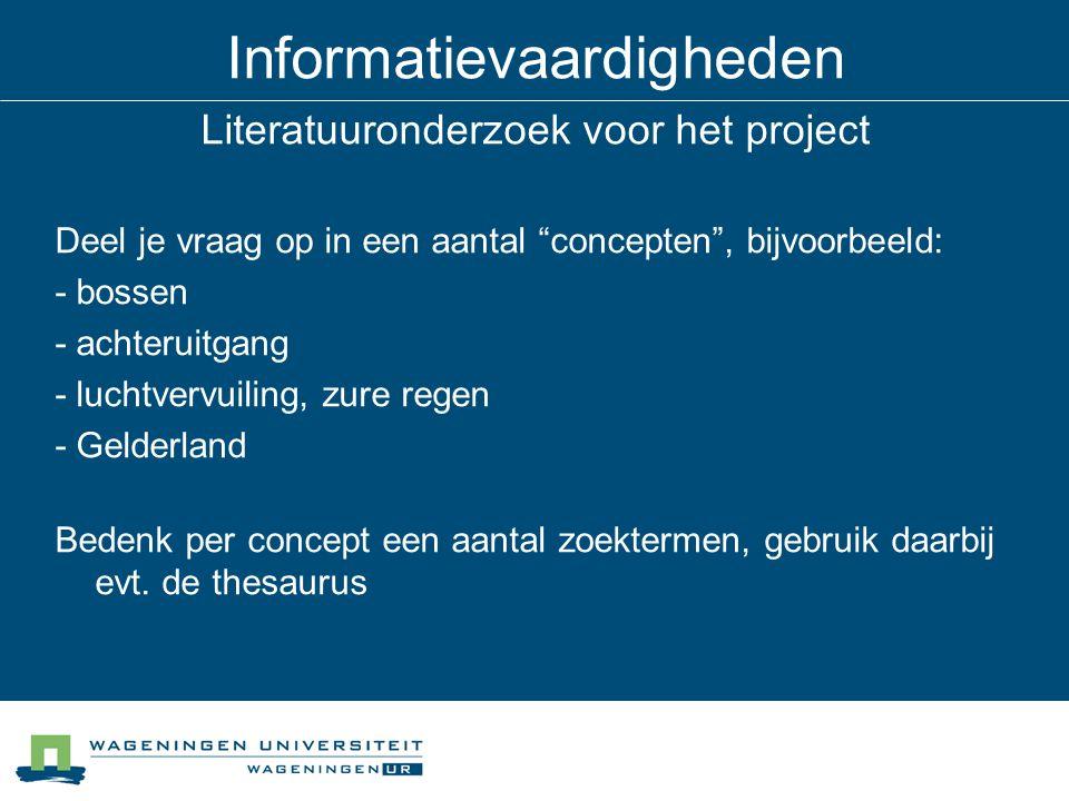 Informatievaardigheden Literatuuronderzoek voor het project Deel je vraag op in een aantal concepten , bijvoorbeeld: - bossen - achteruitgang - luchtvervuiling, zure regen - Gelderland Bedenk per concept een aantal zoektermen, gebruik daarbij evt.