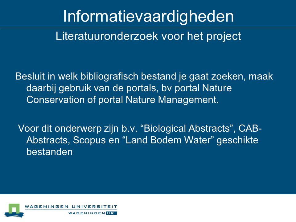 Informatievaardigheden Literatuuronderzoek voor het project Besluit in welk bibliografisch bestand je gaat zoeken, maak daarbij gebruik van de portals, bv portal Nature Conservation of portal Nature Management.