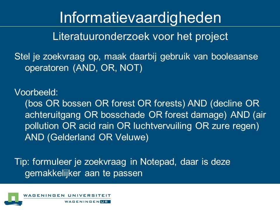 Informatievaardigheden Literatuuronderzoek voor het project Stel je zoekvraag op, maak daarbij gebruik van booleaanse operatoren (AND, OR, NOT) Voorbe