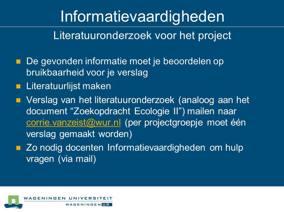 Informatievaardigheden Literatuuronderzoek voor het project De gevonden informatie moet je beoordelen op bruikbaarheid voor je verslag Literatuurlijst