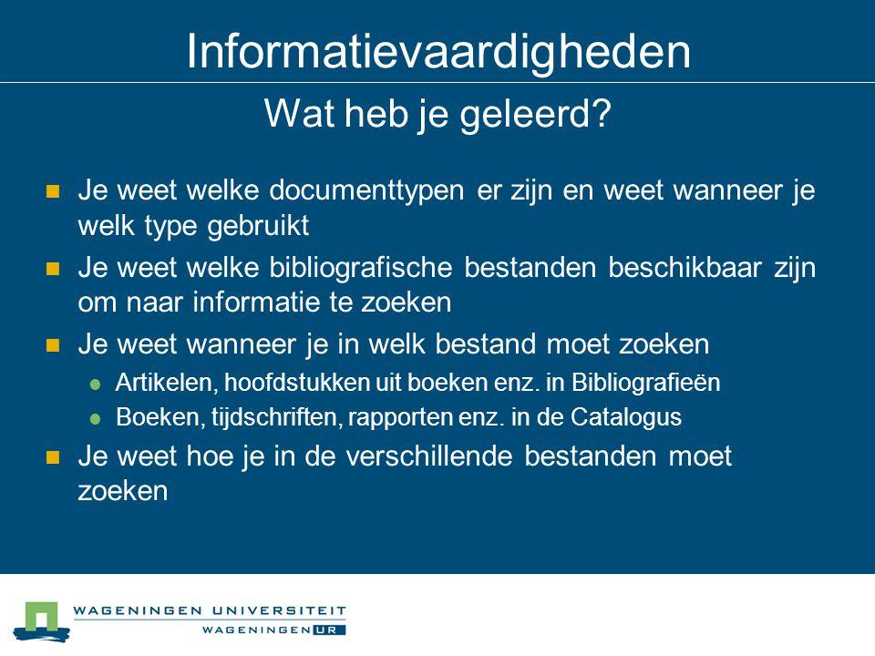 Informatievaardigheden Wat heb je geleerd? Je weet welke documenttypen er zijn en weet wanneer je welk type gebruikt Je weet welke bibliografische bes