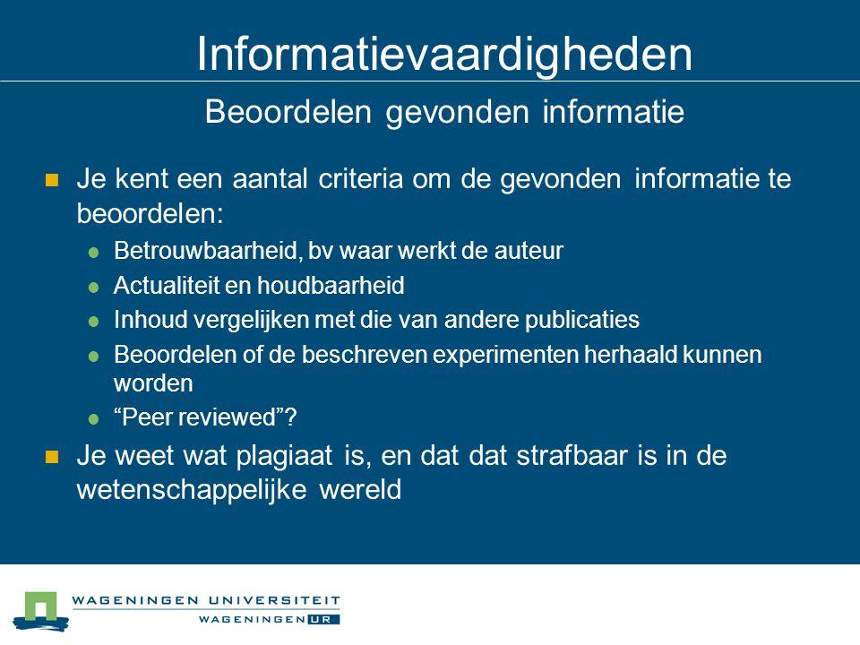 Informatievaardigheden Beoordelen gevonden informatie Je kent een aantal criteria om de gevonden informatie te beoordelen: Betrouwbaarheid, bv waar we