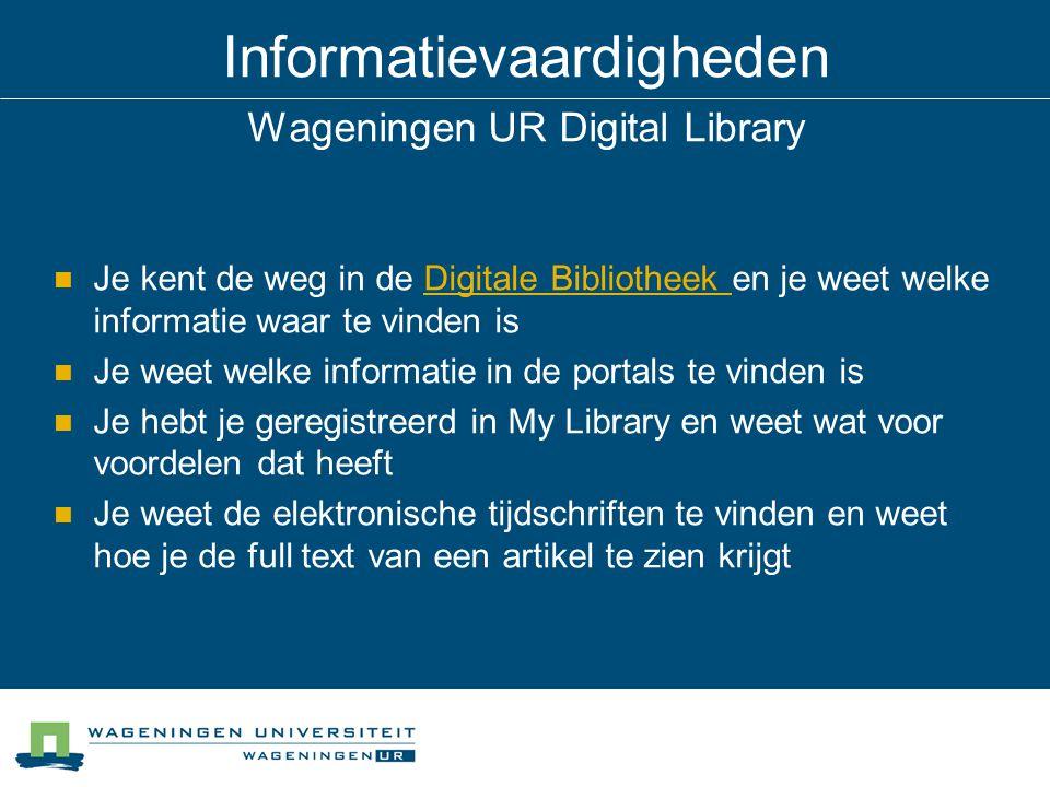Informatievaardigheden Wageningen UR Digital Library Je kent de weg in de Digitale Bibliotheek en je weet welke informatie waar te vinden isDigitale B