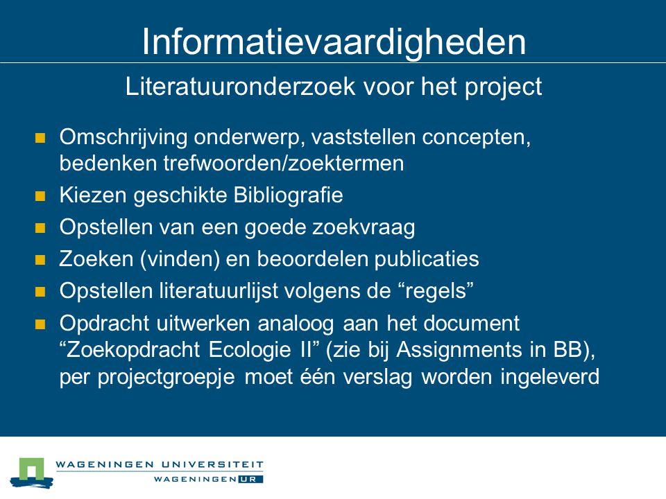 Informatievaardigheden Literatuuronderzoek voor het project Omschrijving onderwerp, vaststellen concepten, bedenken trefwoorden/zoektermen Kiezen gesc