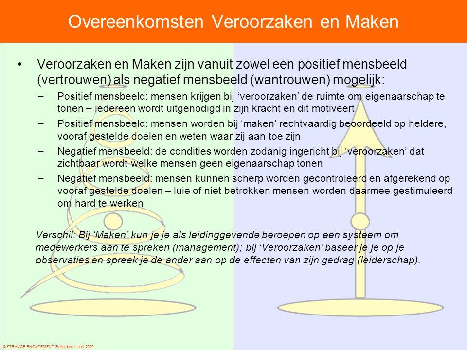 © STRANGE ENGAGEMENT Rotterdam maart 2009 Overeenkomsten Veroorzaken en Maken Veroorzaken en Maken zijn vanuit zowel een positief mensbeeld (vertrouwe