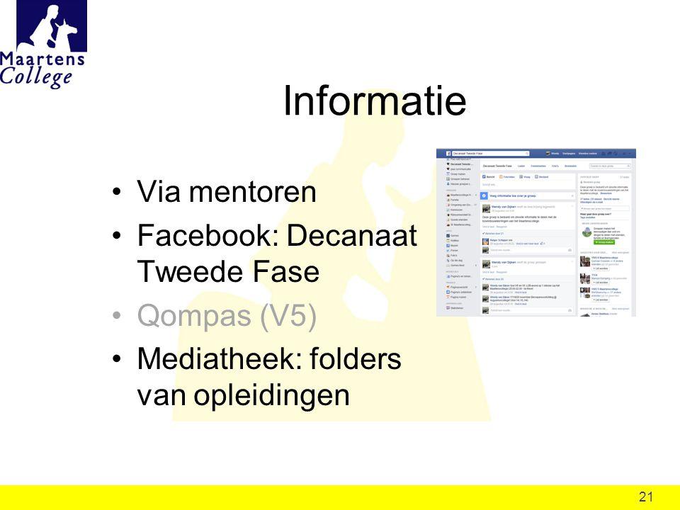 21 Informatie Via mentoren Facebook: Decanaat Tweede Fase Qompas (V5) Mediatheek: folders van opleidingen